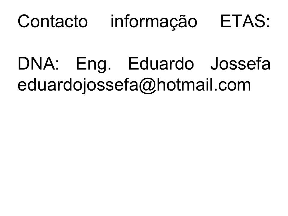 Contacto informação ETAS: DNA: Eng. Eduardo Jossefa eduardojossefa@hotmail.com