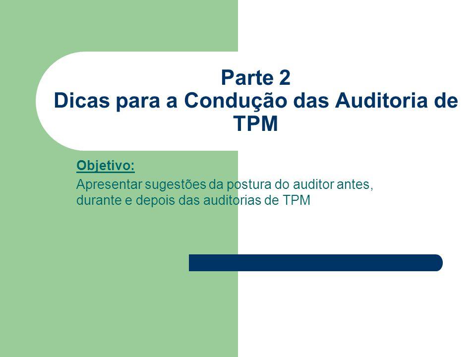 Parte 2 Dicas para a Condução das Auditoria de TPM Objetivo: Apresentar sugestões da postura do auditor antes, durante e depois das auditorias de TPM