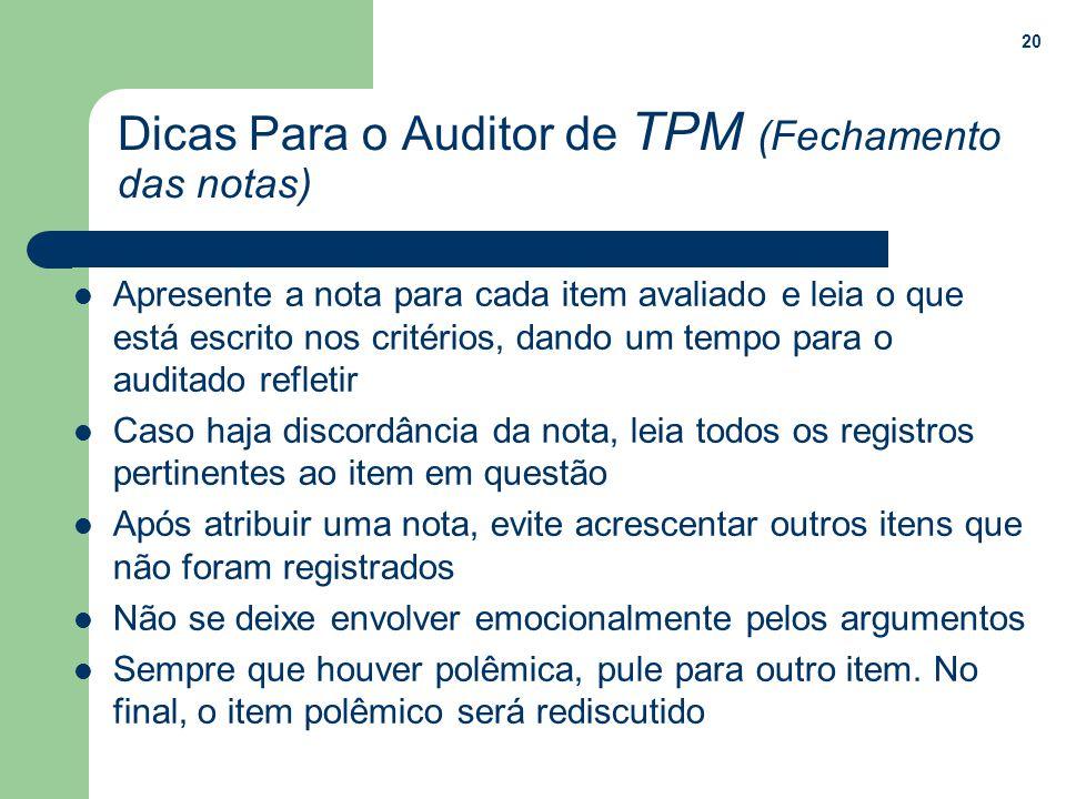 20 Dicas Para o Auditor de TPM (Fechamento das notas) Apresente a nota para cada item avaliado e leia o que está escrito nos critérios, dando um tempo