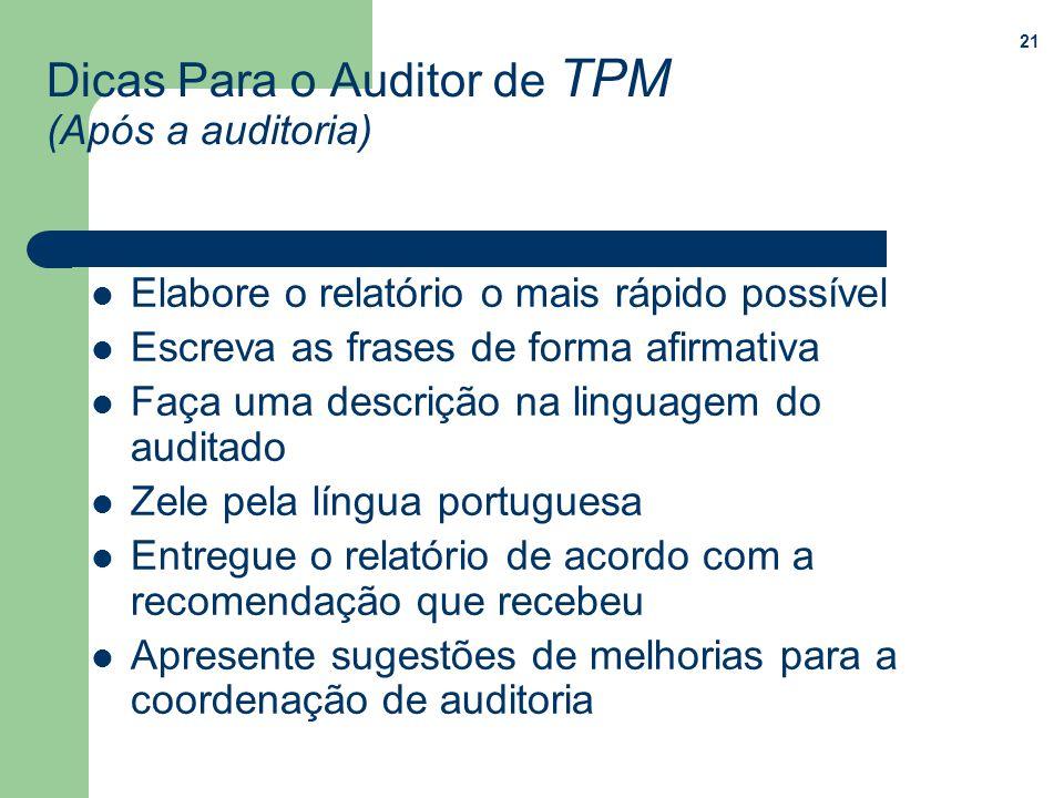 21 Dicas Para o Auditor de TPM (Após a auditoria) Elabore o relatório o mais rápido possível Escreva as frases de forma afirmativa Faça uma descrição