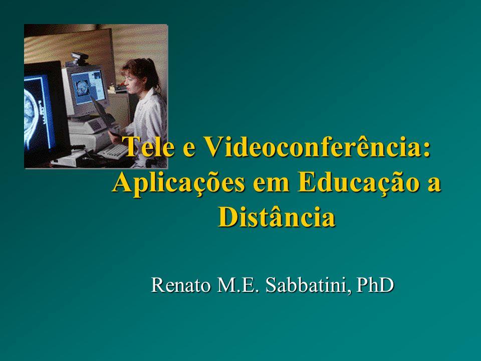 Tele e Videoconferência: Aplicações em Educação a Distância Renato M.E. Sabbatini, PhD