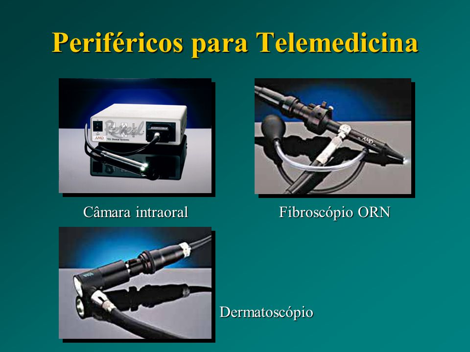 Periféricos para Telemedicina Câmara intraoral Fibroscópio ORN Dermatoscópio
