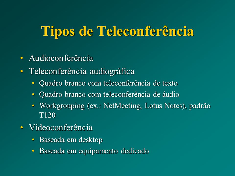 Tipos de Teleconferência AudioconferênciaAudioconferência Teleconferência audiográficaTeleconferência audiográfica Quadro branco com teleconferência d