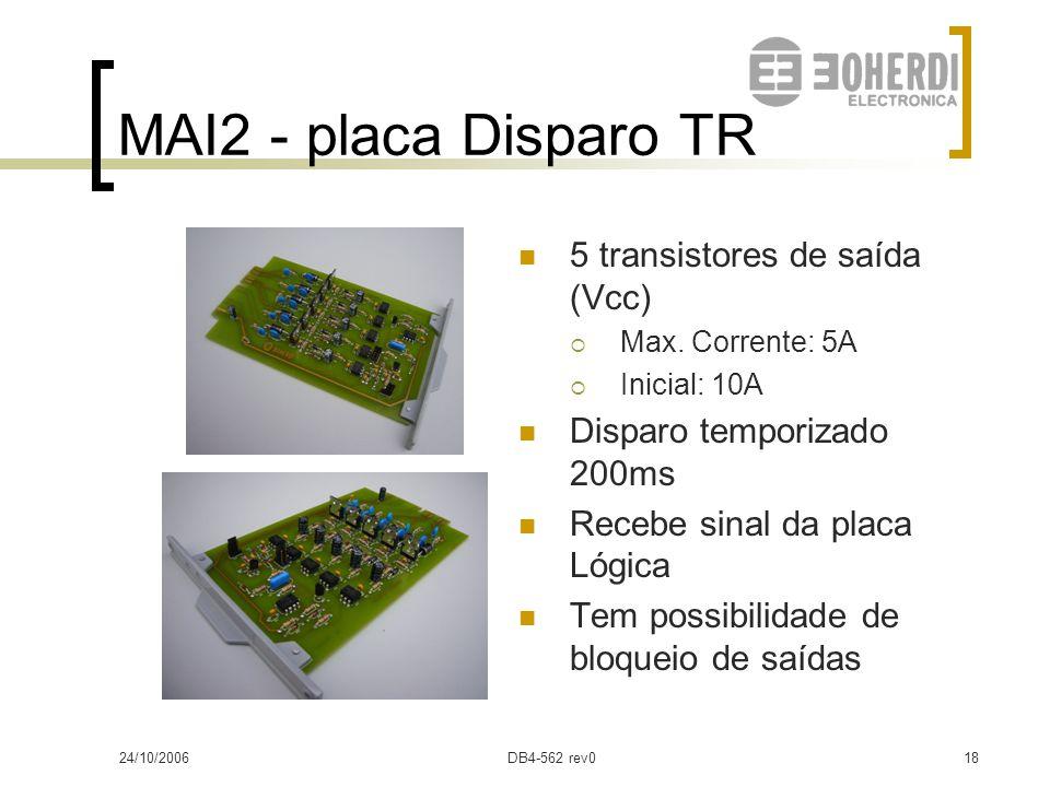 24/10/2006DB4-562 rev017 MAI2 - placa Lógica Configuração mediante três pontes: Corrente:  Com: só se dispara se tem corrente + luz  Sem: dispara qu