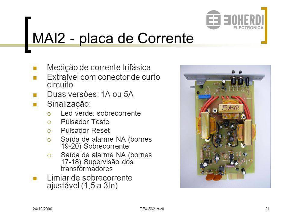 24/10/2006DB4-562 rev020 MAI2 - placa Detectores 8 entradas de luz de arco (35-42) 3 entradas configuráveis (luz ou corrente, 43-45) 1 saída de repeti