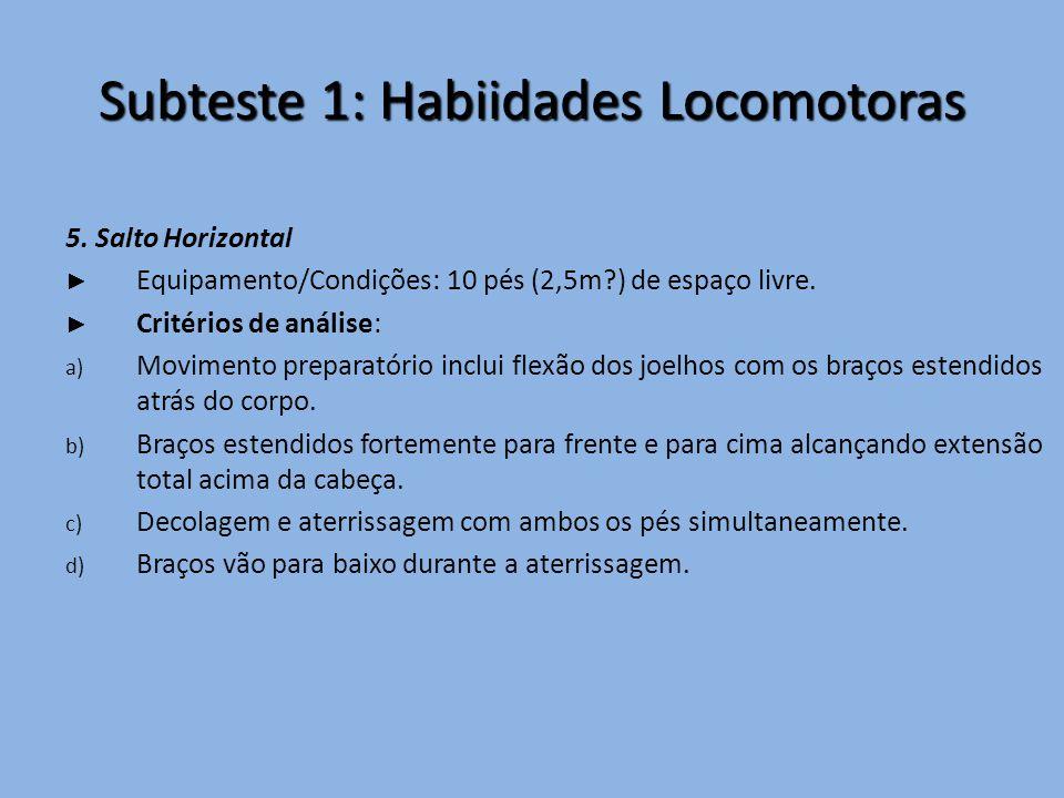 Subteste 1: Habiidades Locomotoras 5. Salto Horizontal ► Equipamento/Condições: 10 pés (2,5m?) de espaço livre. ► Critérios de análise: a) Movimento p