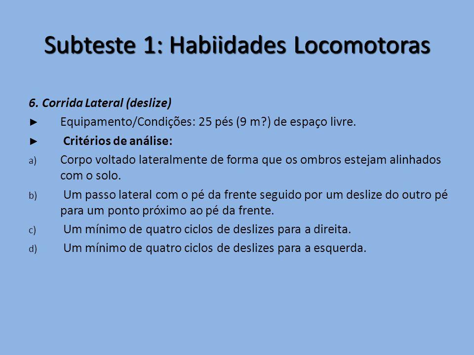 Subteste 1: Habiidades Locomotoras 6. Corrida Lateral (deslize) ► Equipamento/Condições: 25 pés (9 m?) de espaço livre. ► Critérios de análise: a) Cor