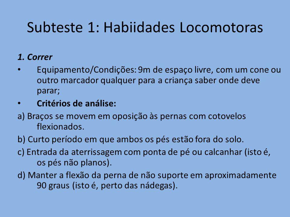 Subteste 1: Habiidades Locomotoras 1. Correr Equipamento/Condições: 9m de espaço livre, com um cone ou outro marcador qualquer para a criança saber on