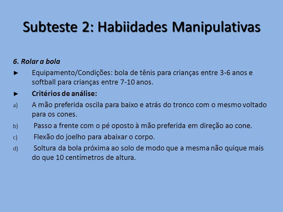 Subteste 2: Habiidades Manipulativas 6. Rolar a bola ► Equipamento/Condições: bola de tênis para crianças entre 3-6 anos e softball para crianças entr