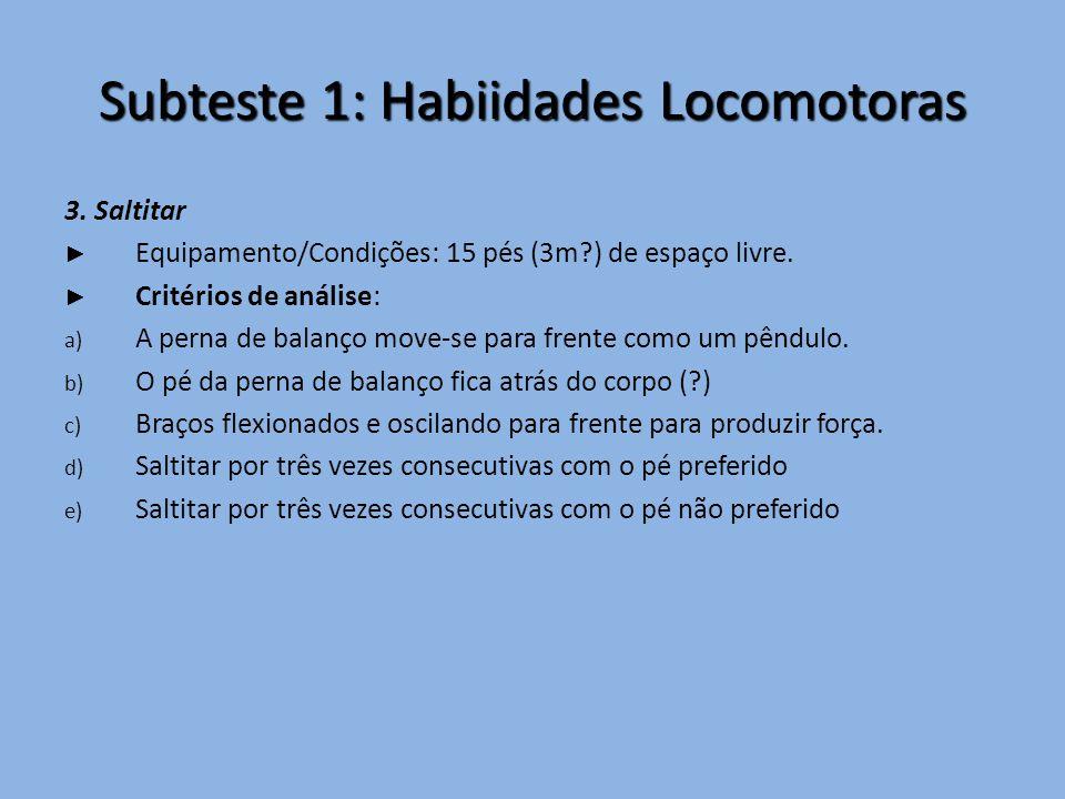Subteste 1: Habiidades Locomotoras 3. Saltitar ► Equipamento/Condições: 15 pés (3m?) de espaço livre. ► Critérios de análise: a) A perna de balanço mo