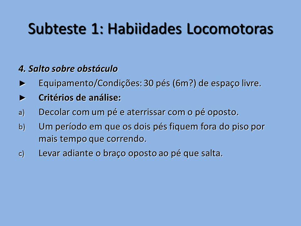 Subteste 1: Habiidades Locomotoras 4. Salto sobre obstáculo ► Equipamento/Condições: 30 pés (6m?) de espaço livre. ► Critérios de análise: a) Decolar