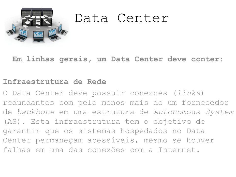 Data Center Em linhas gerais, um Data Center deve conter: Infraestrutura de Rede O Data Center deve possuir conexões (links) redundantes com pelo meno