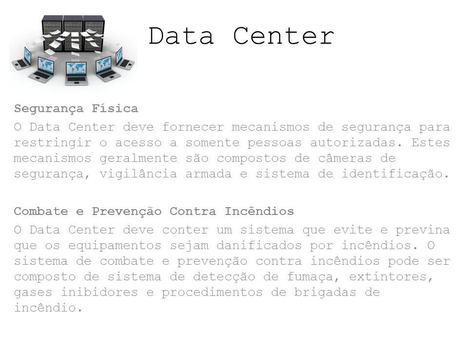 Data Center Segurança Física O Data Center deve fornecer mecanismos de segurança para restringir o acesso a somente pessoas autorizadas. Estes mecanis