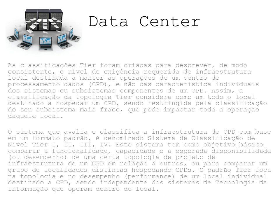 Data Center As classificações Tier foram criadas para descrever, de modo consistente, o nível de exigência requerida de infraestrutura local destinada