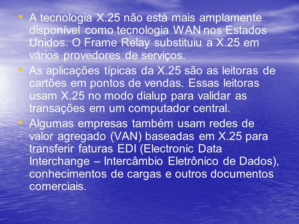 A tecnologia X.25 não está mais amplamente disponível como tecnologia WAN nos Estados Unidos. O Frame Relay substituiu a X.25 em vários provedores de