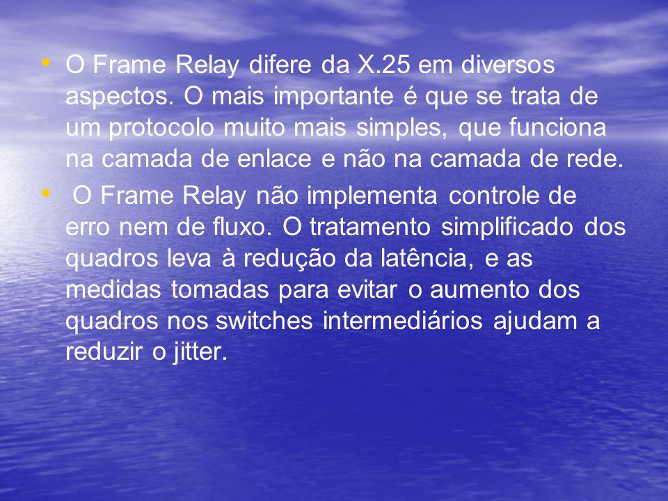 O Frame Relay difere da X.25 em diversos aspectos. O mais importante é que se trata de um protocolo muito mais simples, que funciona na camada de enla
