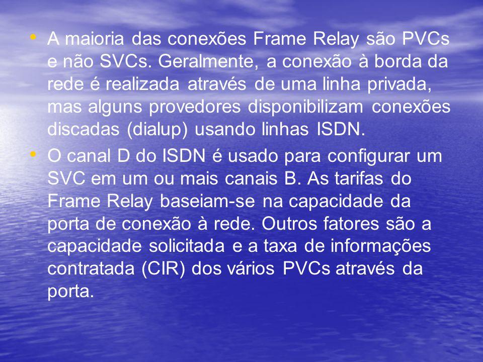 A maioria das conexões Frame Relay são PVCs e não SVCs. Geralmente, a conexão à borda da rede é realizada através de uma linha privada, mas alguns pro