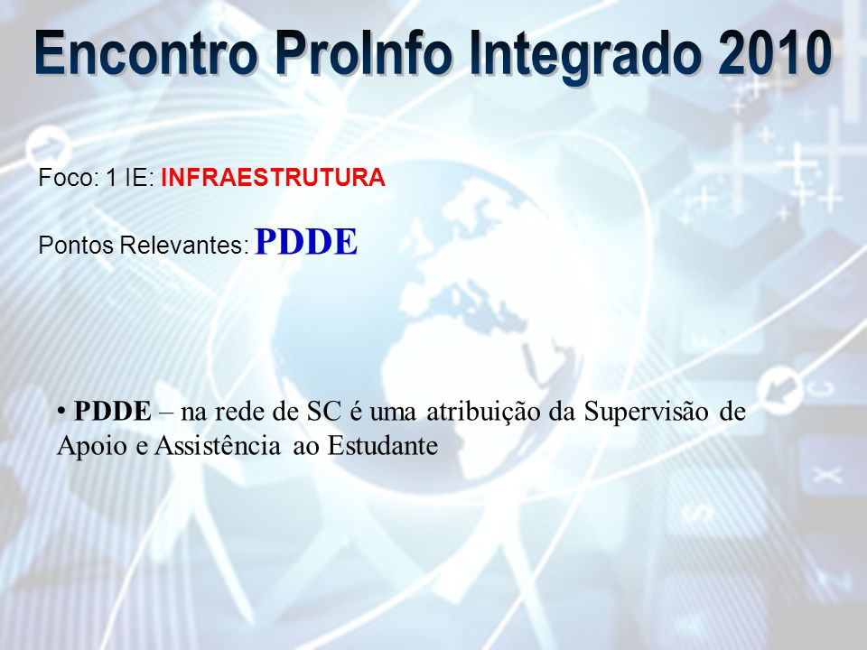 Foco: 1 IE: INFRAESTRUTURA Pontos Relevantes: PDDE PDDE – na rede de SC é uma atribuição da Supervisão de Apoio e Assistência ao Estudante
