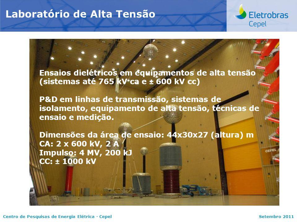 Centro de Pesquisas de Energia Elétrica - CepelSetembro 2011 Laboratório de Alta Tensão Ensaios dielétricos em equipamentos de alta tensão (sistemas até 765 kV ca e ± 600 kV cc) P&D em linhas de transmissão, sistemas de isolamento, equipamento de alta tensão, técnicas de ensaio e medição.
