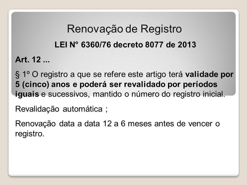LEI N° 6360/76 decreto 8077 de 2013 Art. 12... § 1º O registro a que se refere este artigo terá validade por 5 (cinco) anos e poderá ser revalidado po