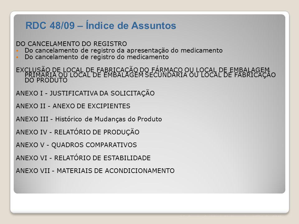 Léa Correia – Registro de Medicamentos – UFRJ– Fev/2012 DO CANCELAMENTO DO REGISTRO Do cancelamento de registro da apresentação do medicamento Do canc