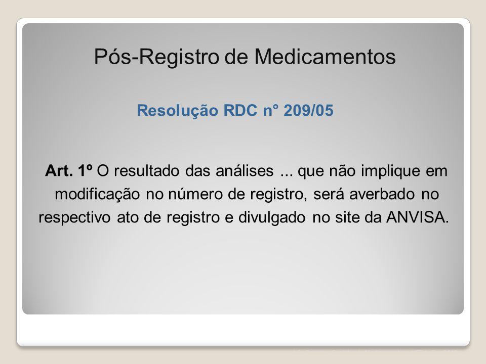 Léa Correia – Registro de Medicamentos – UFRJ– Fev/2012 Resolução RDC n° 209/05 Art. 1º O resultado das análises... que não implique em modificação no