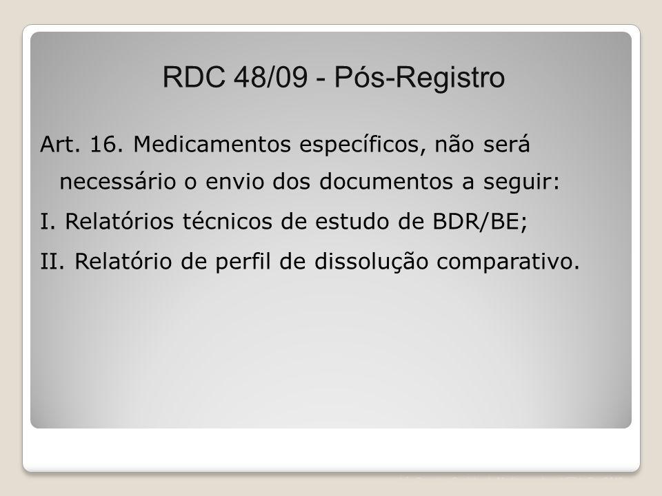 Léa Correia – Registro de Medicamentos – UFRJ– Fev/2012 Art. 16. Medicamentos específicos, não será necessário o envio dos documentos a seguir: I. Rel