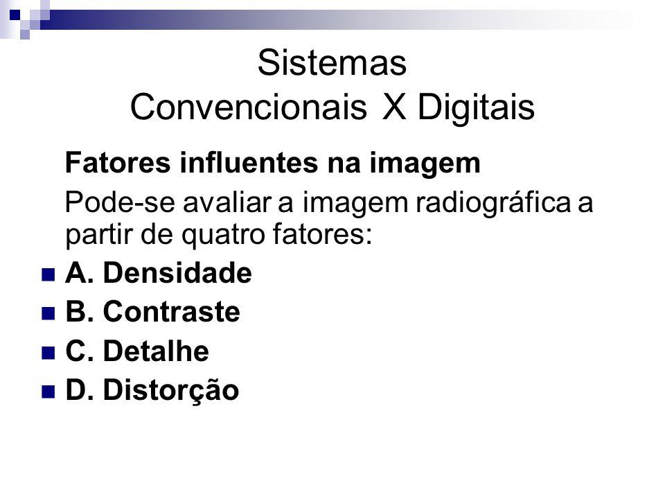 Fatores influentes na imagem Pode-se avaliar a imagem radiográfica a partir de quatro fatores: A. Densidade B. Contraste C. Detalhe D. Distorção Siste