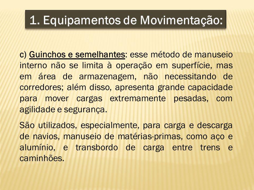 c) Guinchos e semelhantes: esse método de manuseio interno não se limita à operação em superfície, mas em área de armazenagem, não necessitando de cor