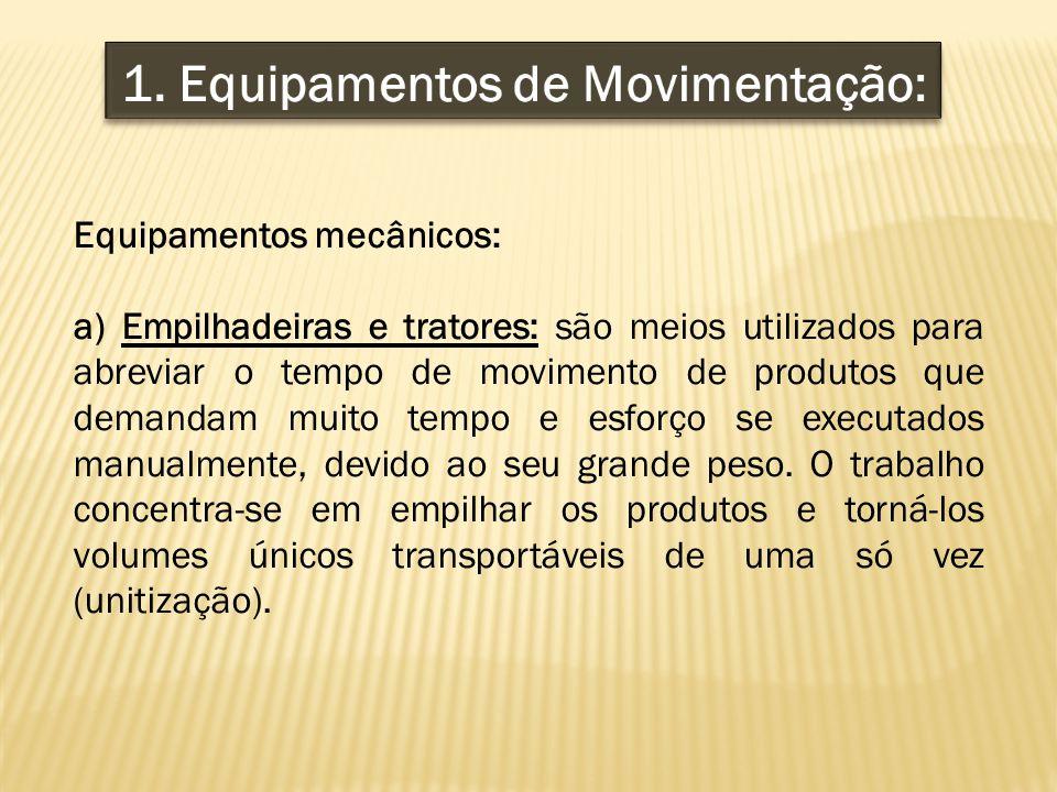 Equipamentos mecânicos: a) Empilhadeiras e tratores: são meios utilizados para abreviar o tempo de movimento de produtos que demandam muito tempo e es