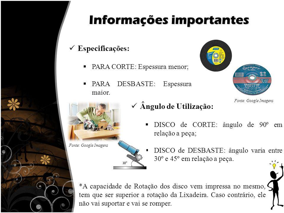 Informações importantes Especificações:  PARA CORTE: Espessura menor;  PARA DESBASTE: Espessura maior. *A capacidade de Rotação dos disco vem impres