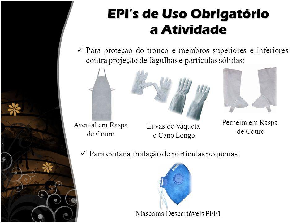 EPI's de Uso Obrigatório a Atividade Para proteção do tronco e membros superiores e inferiores contra projeção de fagulhas e partículas sólidas: Avent