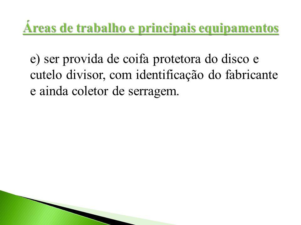 e) ser provida de coifa protetora do disco e cutelo divisor, com identificação do fabricante e ainda coletor de serragem.