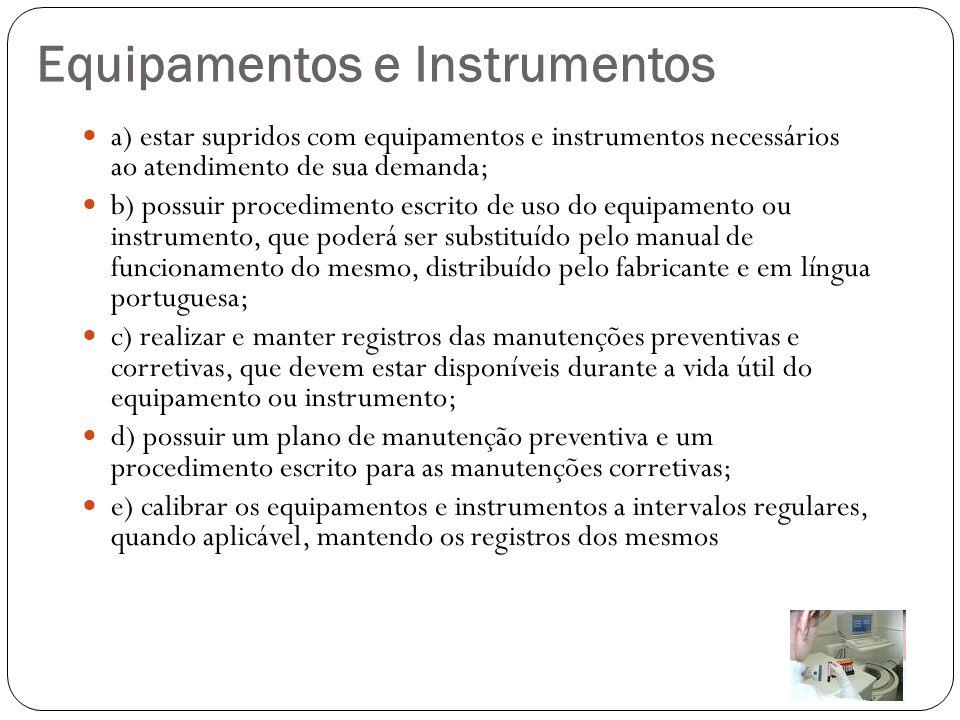 Equipamentos e Instrumentos a) estar supridos com equipamentos e instrumentos necessários ao atendimento de sua demanda; b) possuir procedimento escri