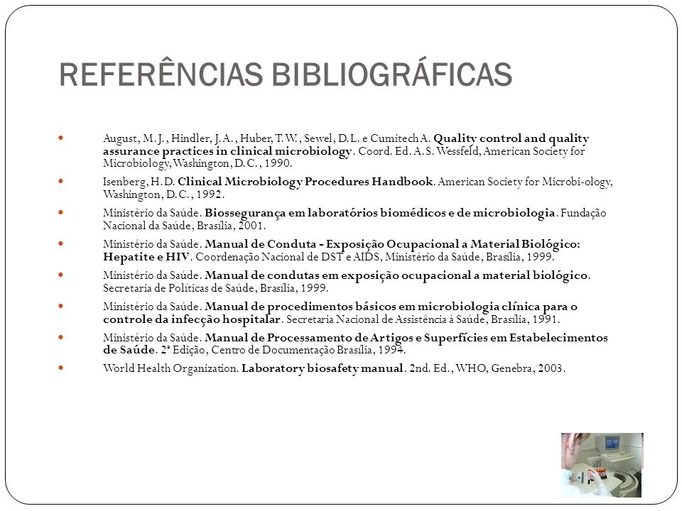 REFERÊNCIAS BIBLIOGRÁFICAS August, M.J., Hindler, J.A., Huber, T.W., Sewel, D.L. e Cumitech A. Quality control and quality assurance practices in clin