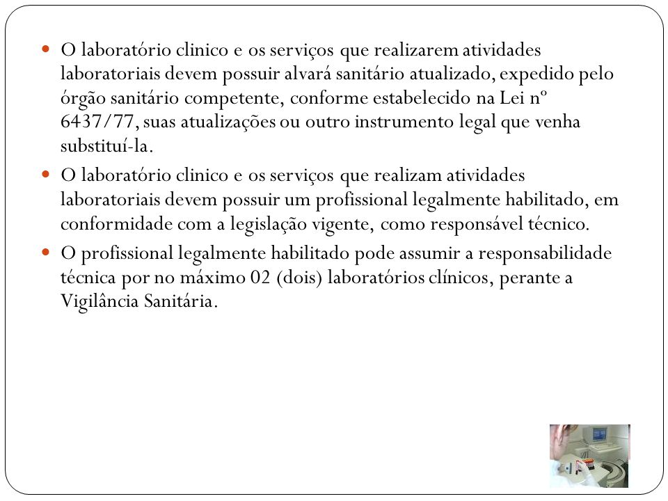 O laboratório clinico e os serviços que realizarem atividades laboratoriais devem possuir alvará sanitário atualizado, expedido pelo órgão sanitário c