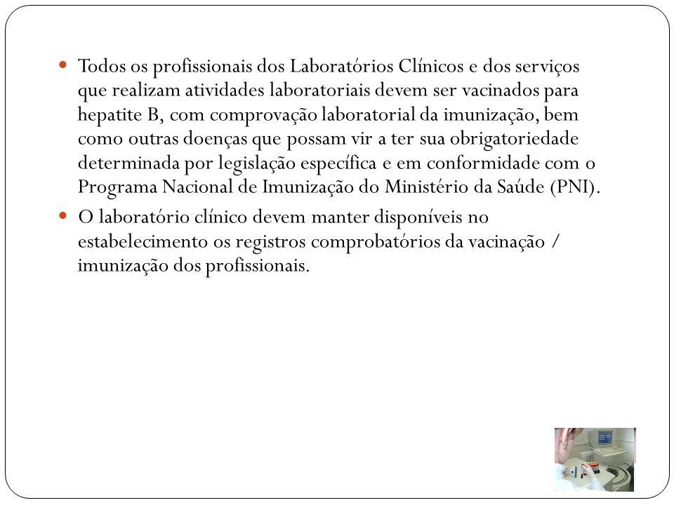Todos os profissionais dos Laboratórios Clínicos e dos serviços que realizam atividades laboratoriais devem ser vacinados para hepatite B, com comprov