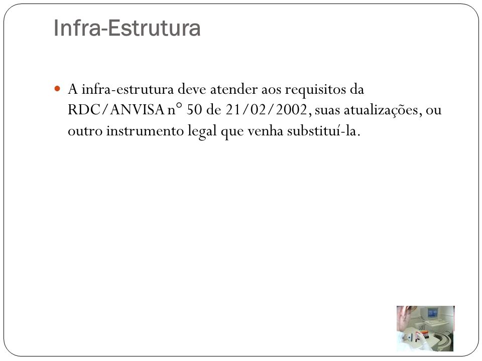 Infra-Estrutura A infra-estrutura deve atender aos requisitos da RDC/ANVISA n° 50 de 21/02/2002, suas atualizações, ou outro instrumento legal que ven