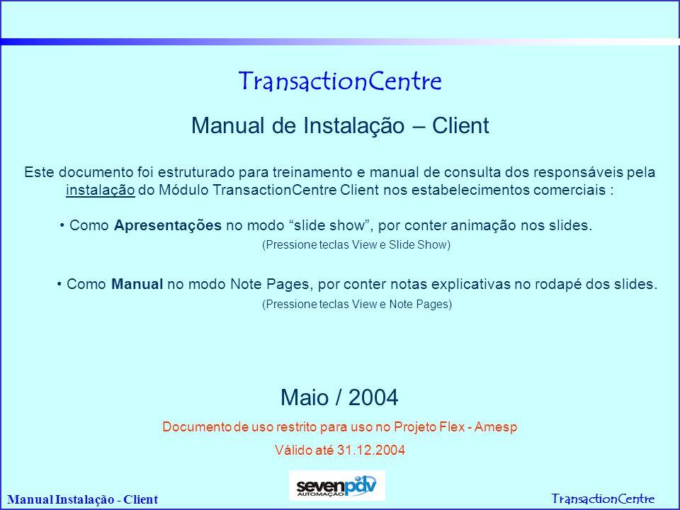 TransactionCentre Manual Instalação - Client Transação Teste Finalidade Permitir a realização de testes sem afetar o Autorizador.