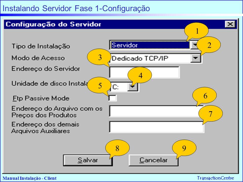 TransactionCentre Manual Instalação - Client 1 Instalando Servidor Fase 1-Configuração