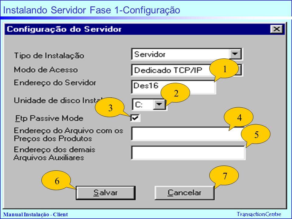 TransactionCentre Manual Instalação - Client Instalando Servidor Fase 2-IP Local 1 2 3 4