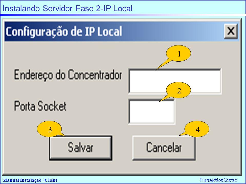 TransactionCentre Manual Instalação - Client 1 2 3 4 Instalando Servidor Fase 3-Acesso Discado