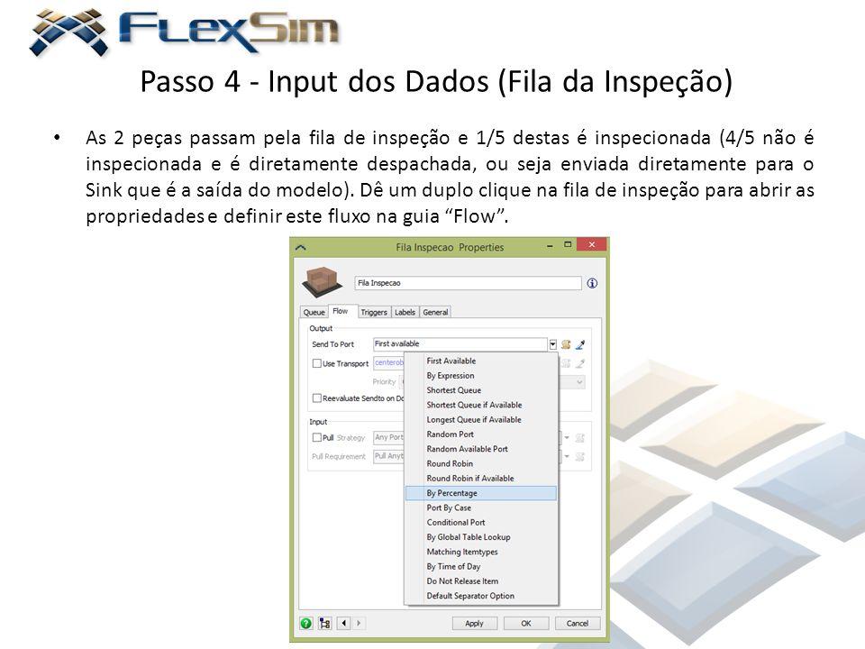 Passo 4 - Input dos Dados (Fila da Inspeção) As 2 peças passam pela fila de inspeção e 1/5 destas é inspecionada (4/5 não é inspecionada e é diretamen