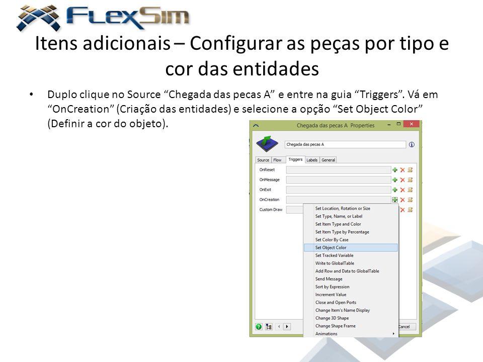 """Itens adicionais – Configurar as peças por tipo e cor das entidades Duplo clique no Source """"Chegada das pecas A"""" e entre na guia """"Triggers"""". Vá em """"On"""