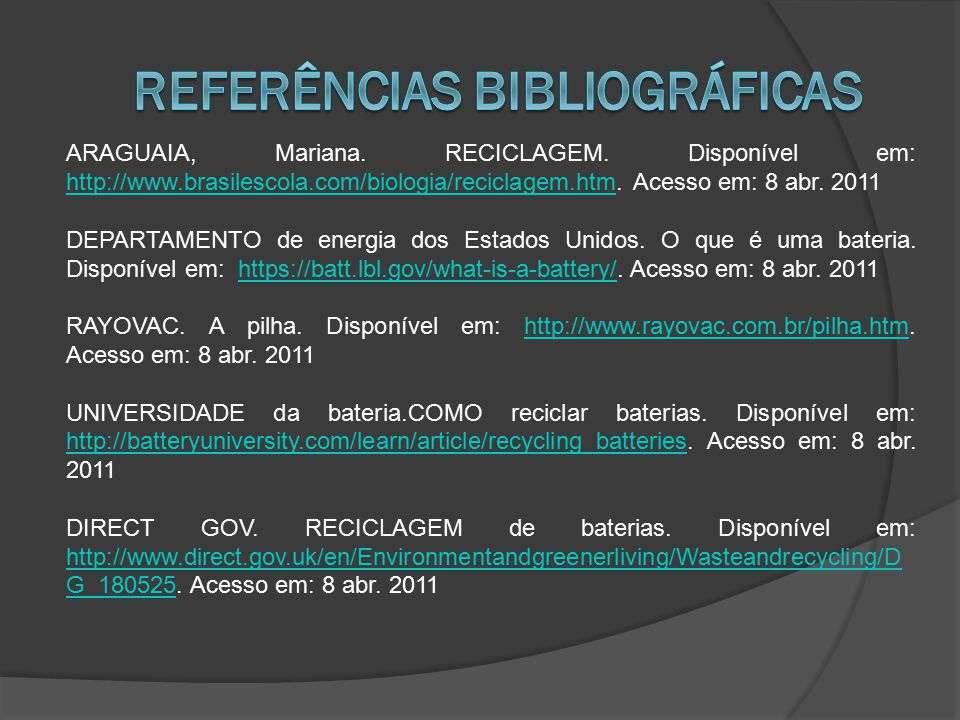 ARAGUAIA, Mariana. RECICLAGEM. Disponível em: http://www.brasilescola.com/biologia/reciclagem.htm. Acesso em: 8 abr. 2011 http://www.brasilescola.com/
