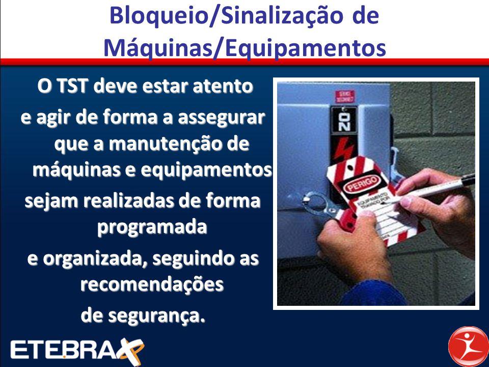 Bloqueio/Sinalização de Máquinas/Equipamentos O TST deve estar atento O TST deve estar atento e agir de forma a assegurar que a manutenção de máquinas