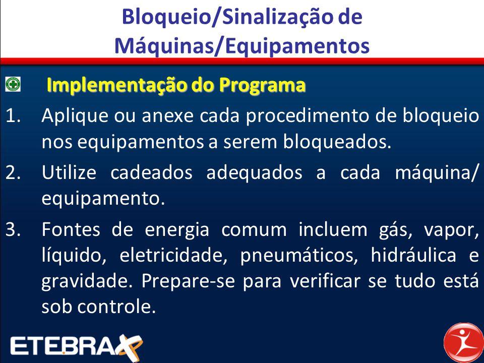 Bloqueio/Sinalização de Máquinas/Equipamentos Implementação do Programa 1.Aplique ou anexe cada procedimento de bloqueio nos equipamentos a serem bloq
