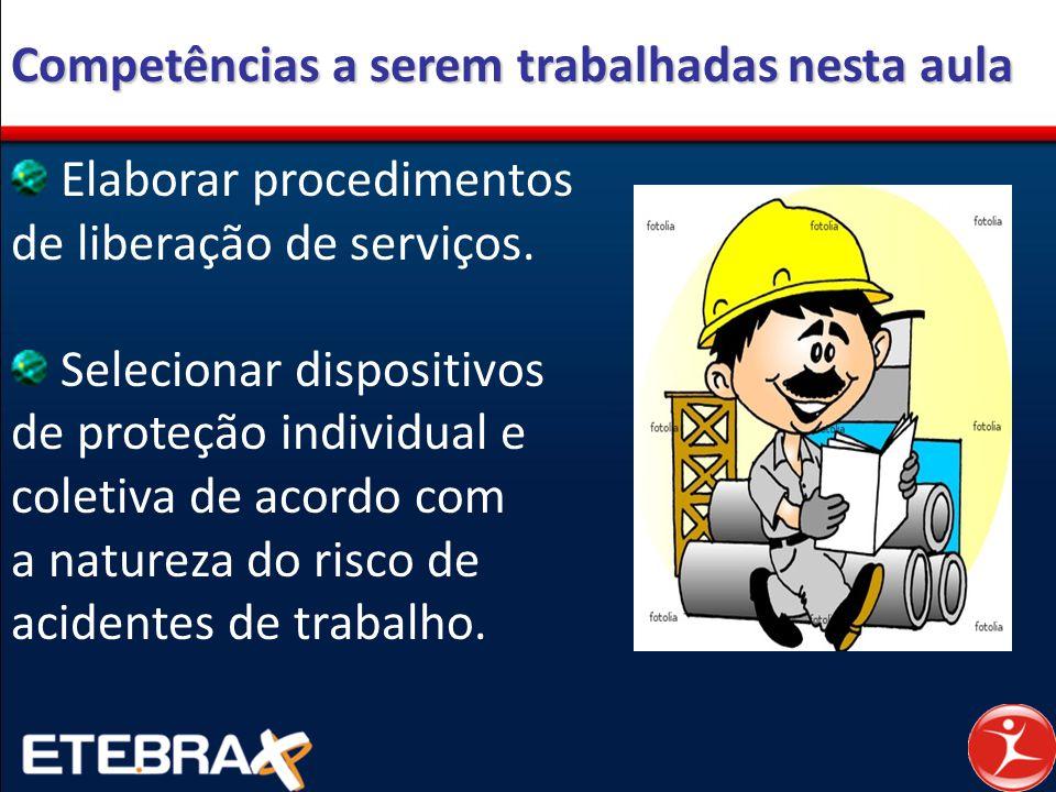Competências a serem trabalhadas nesta aula Elaborar procedimentos de liberação de serviços. Selecionar dispositivos de proteção individual e coletiva