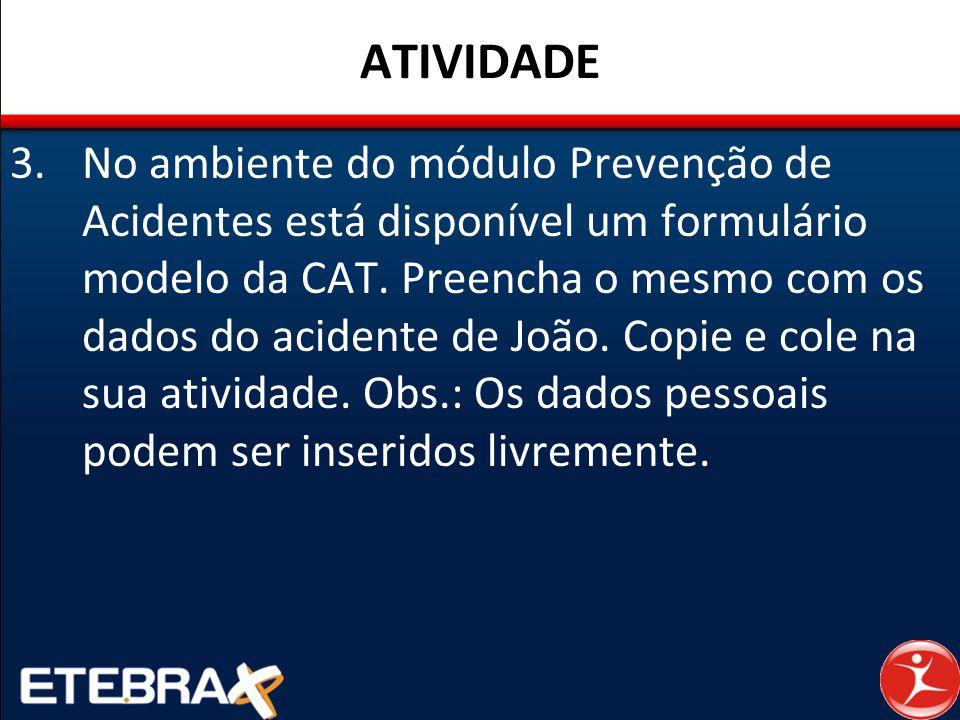 ATIVIDADE 3.No ambiente do módulo Prevenção de Acidentes está disponível um formulário modelo da CAT. Preencha o mesmo com os dados do acidente de Joã