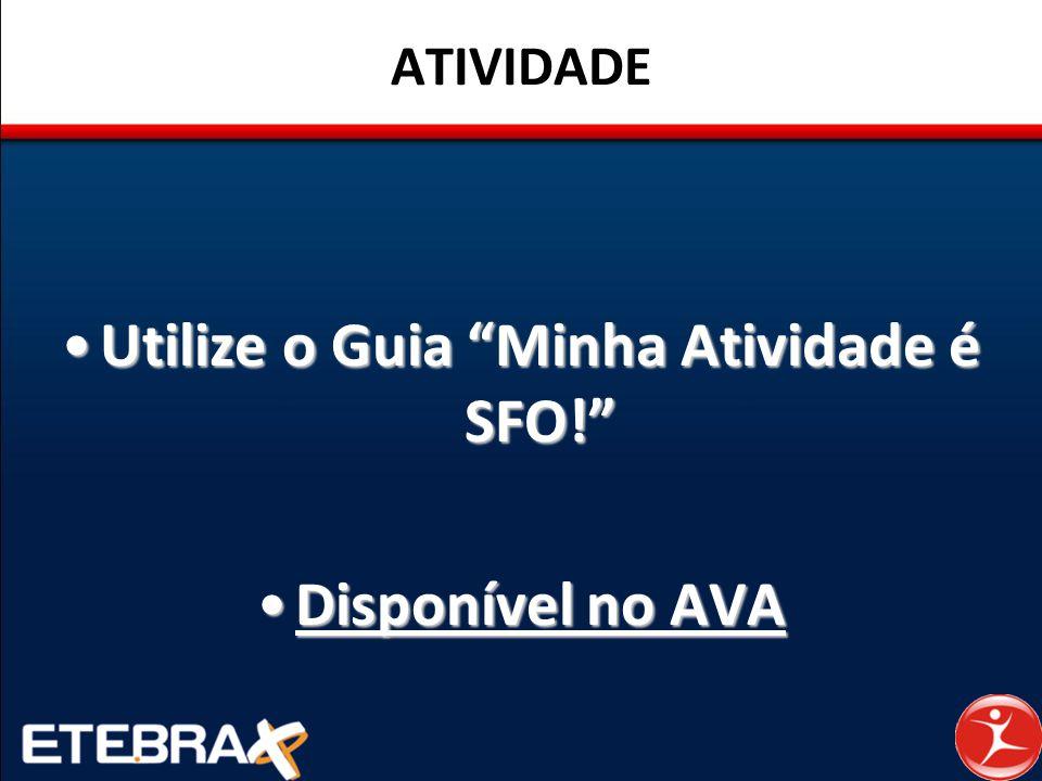 """ATIVIDADE Utilize o Guia """"Minha Atividade é SFO!""""Utilize o Guia """"Minha Atividade é SFO!"""" Disponível no AVADisponível no AVA"""